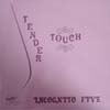 Incognito Five/Tender Touch