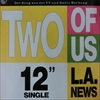L.A. News/Two Of Us