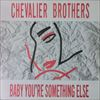 Chevalier Brothers/Baby You're Something Else