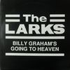 Larks/Billy Graham's Going To Heaven