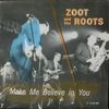 Zoot And The Roots/Make Me Believe In You