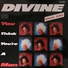 Divine/You Think You're A Man Remix